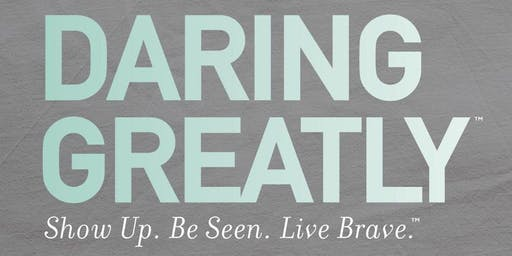 Daring Greatly ™   Brené Brown Workshop