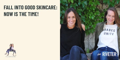 The Skin Sisters Present: Fall into Skincare - Now is the Time!