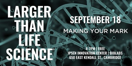 LARGER THAN LIFE SCIENCE | Making Your Mark tickets