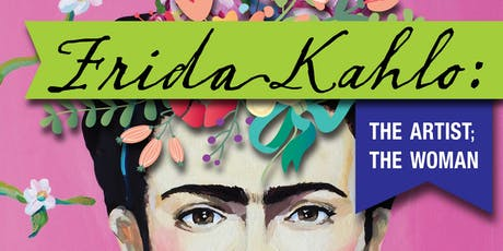 FRIDA KAHLO: THE ARTIST; THE WOMAN tickets