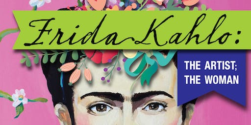 FRIDA KAHLO: THE ARTIST; THE WOMAN
