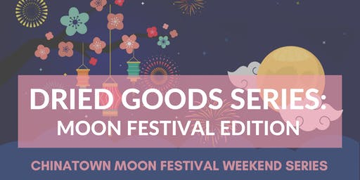 Dried Goods Series: Moon Festival Edition