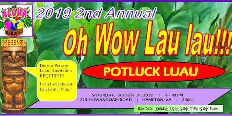 2019 2nd Annual Oh Wow Lau Lau Potluck Luau tickets