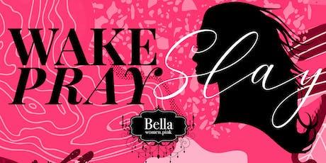 Wake, Pray, Slay - September Bella Women's Gathering tickets
