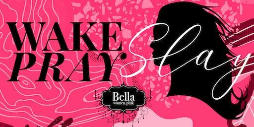 Wake, Pray, Slay - September Bella Women's Gathering