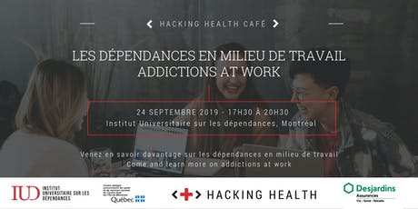 Café Hacking Health : Dépendances en milieu de travail / Addictions at work billets