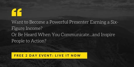 Become a Powerful Presenter Earning a Six-Figure Income tickets