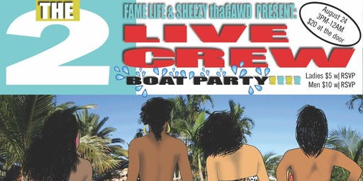 FAMELIFE & SHEEZY  PRESENTS:2 LIVE CREW BOAT PARTY