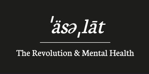 ˈäsəˌlāt : The Revolution & Mental Health