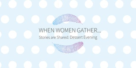 When Women Gather ... Stories are Shared tickets