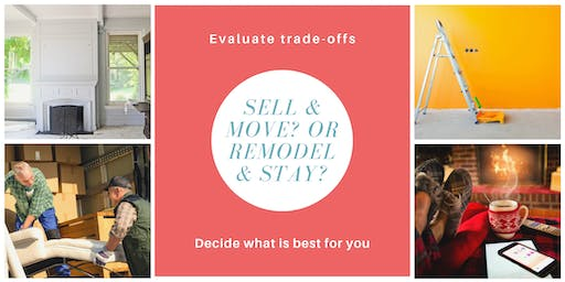 Sell & move or Remodel & stay? Event for homeowners, contemplating change.