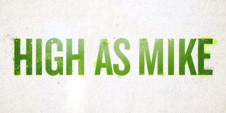 HIGH AS MIKE - SPONSORED BY NCC (National Cannabinoid Clinics) tickets