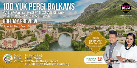10D Yuk Pergi Balkans With Warna 94.2FM DJ AB Shaik & Ria 89.7FM DJ Azlin Ali Holiday Preview tickets