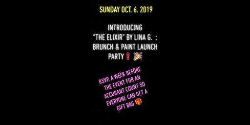 "INTRODUCING ""THE ELIXIR"" BY LINA G. BRUNCH && PAINT LAUNCH PARTY !"