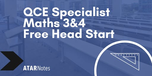 FREE QCE Specialist Maths Units 3&4 Head Start Lecture