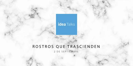 IDEA TALKS: ROSTROS QUE TRASCIENDEN