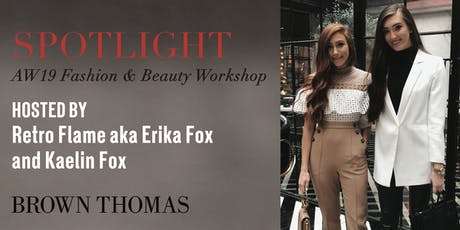 Brown Thomas SPOTLIGHT on Fashion & Beauty with Erika and Kaelin Fox tickets