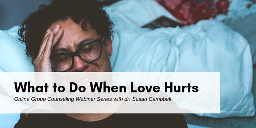 What to Do When Love Hurts