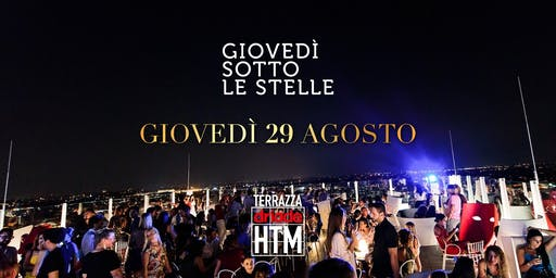 Giovedì sotto le Stelle • ReOpening Terrazza HTM 29.08.2019