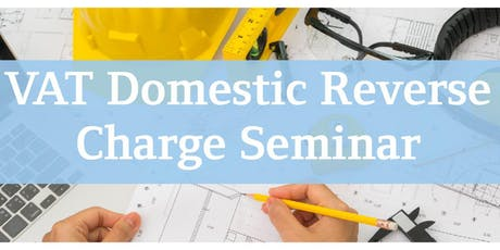 VAT Domestic Reverse Charge Seminar – Sub-Contractor session – 4 September tickets