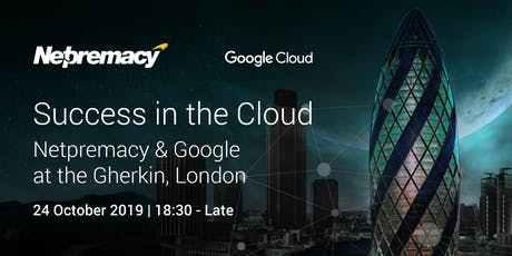Success in the Cloud : Netpremacy & Google at the Gherkin, London tickets