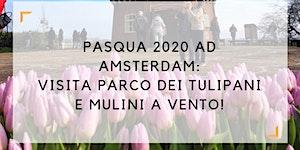 Pasqua 2020 ad Amsterdam: visita parco dei tulipani e...