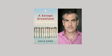 A Savage Dreamland: Journeys in Burma by David Eimer tickets