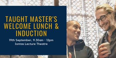 Taught Master's Welcome & Lunch - 19th September 2019