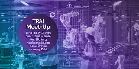 TRAI Meet-Up #26 Üretim ve Yapay Zekâ tickets