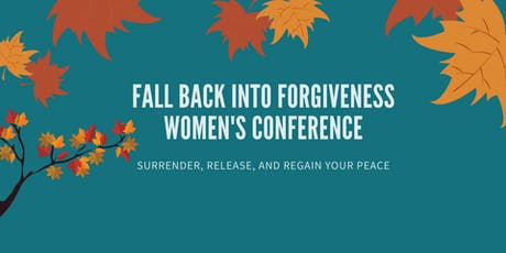 FALL BACK INTO FORGIVENESS WOMEN'S CONFERENCE tickets