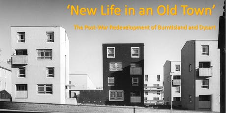 'New Life in an Old Town': The Post War Redevelopment of Burntisland and Dysart Opening Event tickets