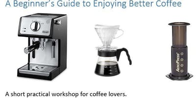 A Beginners guide to enjoying better coffee