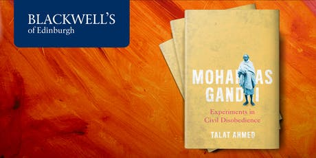Mohandas Gandhi: Experiments in Civil Disobedience with Talat Ahmed tickets