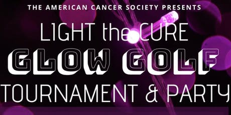 American Cancer Society's Light the Cure Glow Golf Scramble tickets