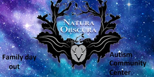 Family Day out at Natura Obscura -Autism Community Center $5pp