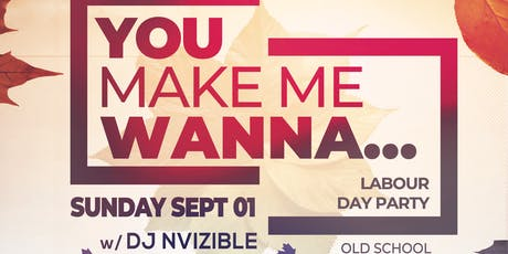 YOU MAKE ME WANNA: Labour Day Edition tickets