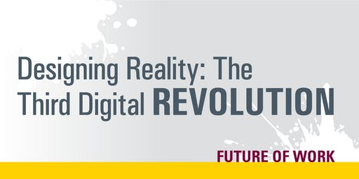 Designing Reality: The Third Digital Revolution