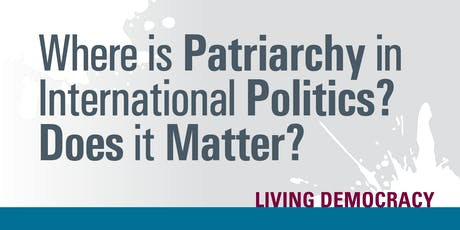 Where is Patriarchy in International Politics? Does it Matter? tickets