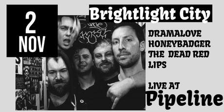 Brightlight City, Dramalove, Honeybadger, Dead Red Lips tickets