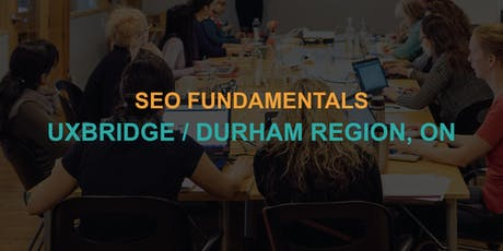 SEO Fundamentals: Uxbridge / Durham Region Workshop tickets