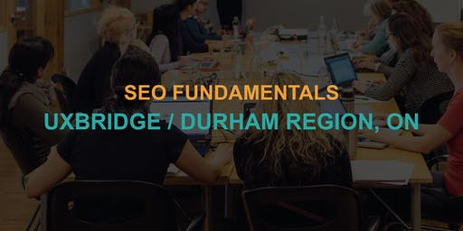 SEO Fundamentals: Uxbridge / Durham Region Workshop