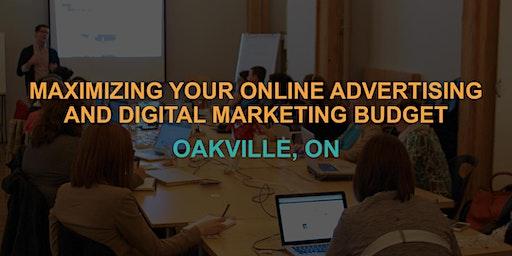 Maximizing Your Online Advertising & Digital Marketing Budget: Oakville Workshop