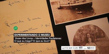Experimentando os Museus | Vozes dos Livros → Identidades Paulistanas: O que eu trago? O que eu levo? ingressos