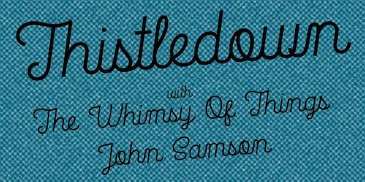 Thistledown / The Whimsy of Things / John Samson