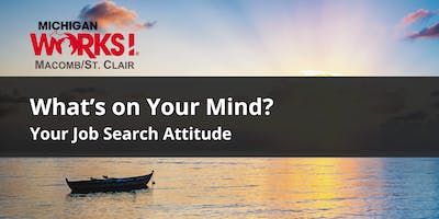 What's on Your Mind? Your Job Search Attitude (Roseville)