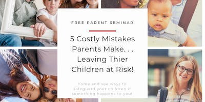 5 Costly Mistakes Parents Make-Leaving Their Children at Risk!