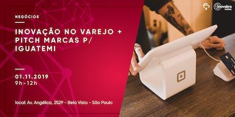 Inovação no Varejo + Pitch Marcas p/ Iguatemi ingressos