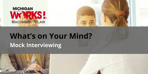 What's on Your Mind? Mock Interviewing (Clinton Twp)