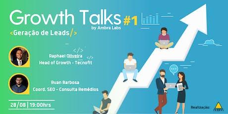 Growth Talks #1 Geração de Leads ingressos
