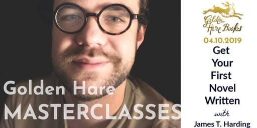 GOLDEN HARE MASTERCLASS: Get Your First Novel Written with James T. Harding
